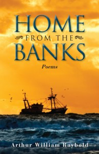 Home From The Banks - Poems from Arthur William Raybold