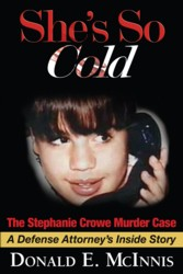 She's So Cold: The Stephanie Crowe Murder Case - A Defense Attorney's Inside Story